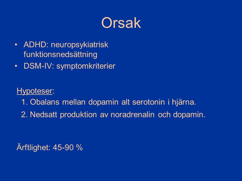 Orsak ADHD: neuropsykiatrisk funktionsnedsättning DSM-IV: symptomkriterier Hypoteser: 1. Obalans mellan dopamin alt serotonin i hjärna. 2. Nedsatt pro