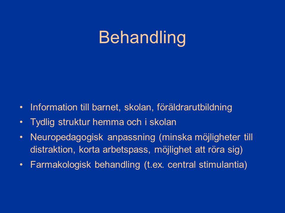Behandling Information till barnet, skolan, föräldrarutbildning Tydlig struktur hemma och i skolan Neuropedagogisk anpassning (minska möjligheter till