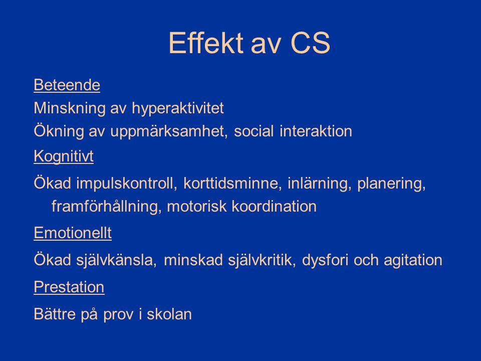 Effekt av CS Beteende Minskning av hyperaktivitet Ökning av uppmärksamhet, social interaktion Kognitivt Ökad impulskontroll, korttidsminne, inlärning,