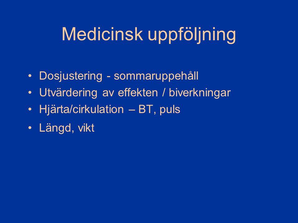 Medicinsk uppföljning Dosjustering - sommaruppehåll Utvärdering av effekten / biverkningar Hjärta/cirkulation – BT, puls Längd, vikt