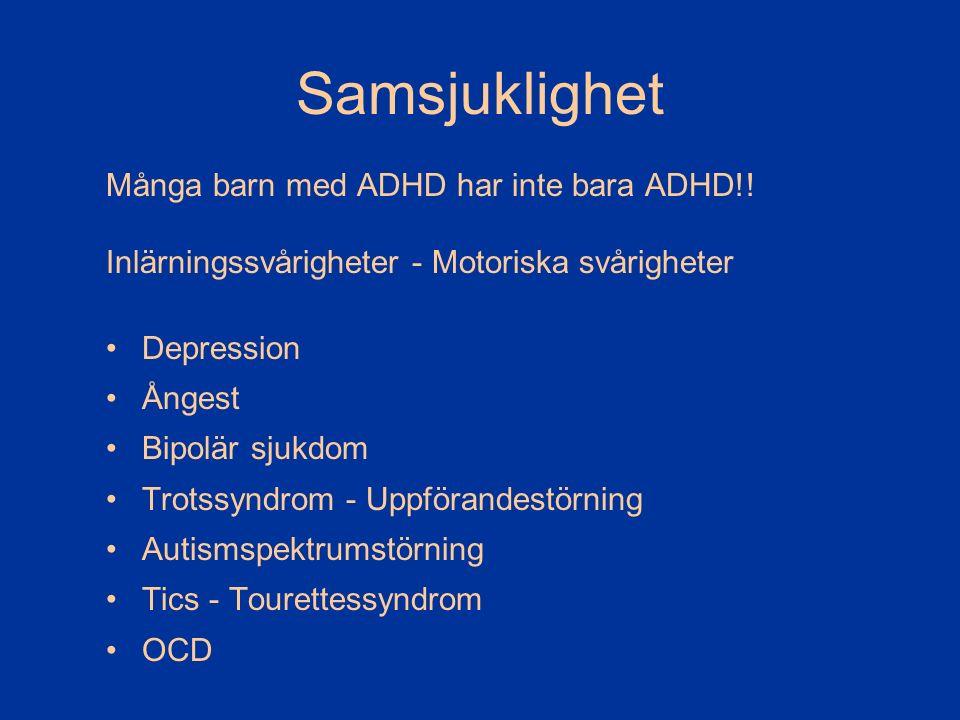 Samsjuklighet Många barn med ADHD har inte bara ADHD!! Inlärningssvårigheter - Motoriska svårigheter Depression Ångest Bipolär sjukdom Trotssyndrom -