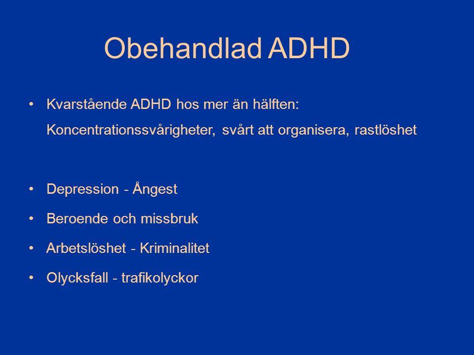 Obehandlad ADHD Kvarstående ADHD hos mer än hälften: Koncentrationssvårigheter, svårt att organisera, rastlöshet Depression - Ångest Beroende och missbruk Arbetslöshet - Kriminalitet Olycksfall - trafikolyckor