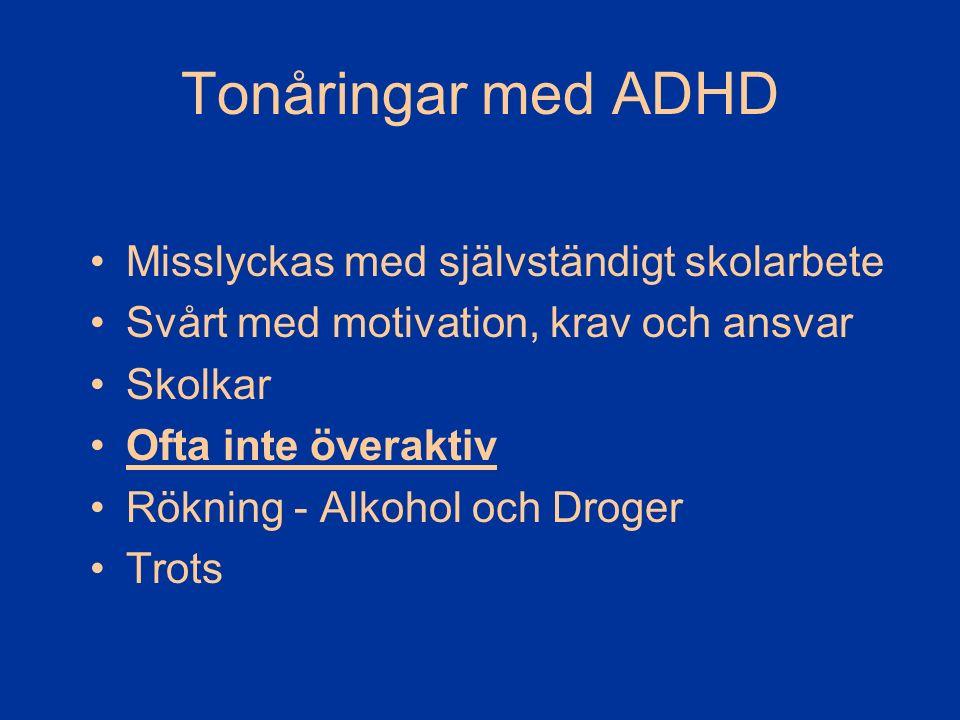Tonåringar med ADHD Misslyckas med självständigt skolarbete Svårt med motivation, krav och ansvar Skolkar Ofta inte överaktiv Rökning - Alkohol och Dr