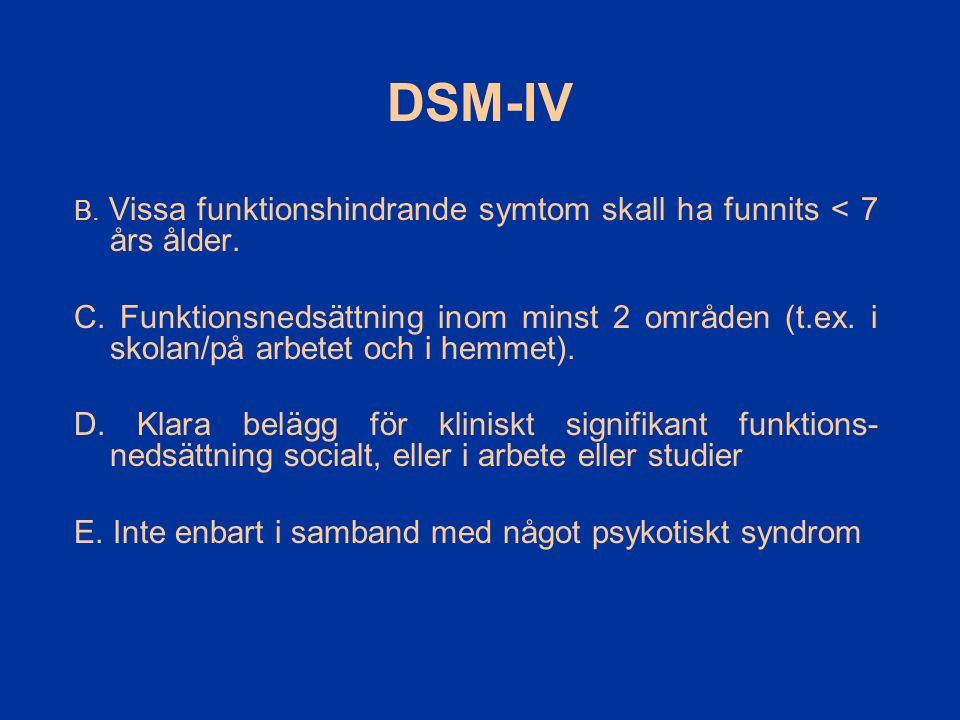 B. Vissa funktionshindrande symtom skall ha funnits < 7 års ålder. C. Funktionsnedsättning inom minst 2 områden (t.ex. i skolan/på arbetet och i hemme