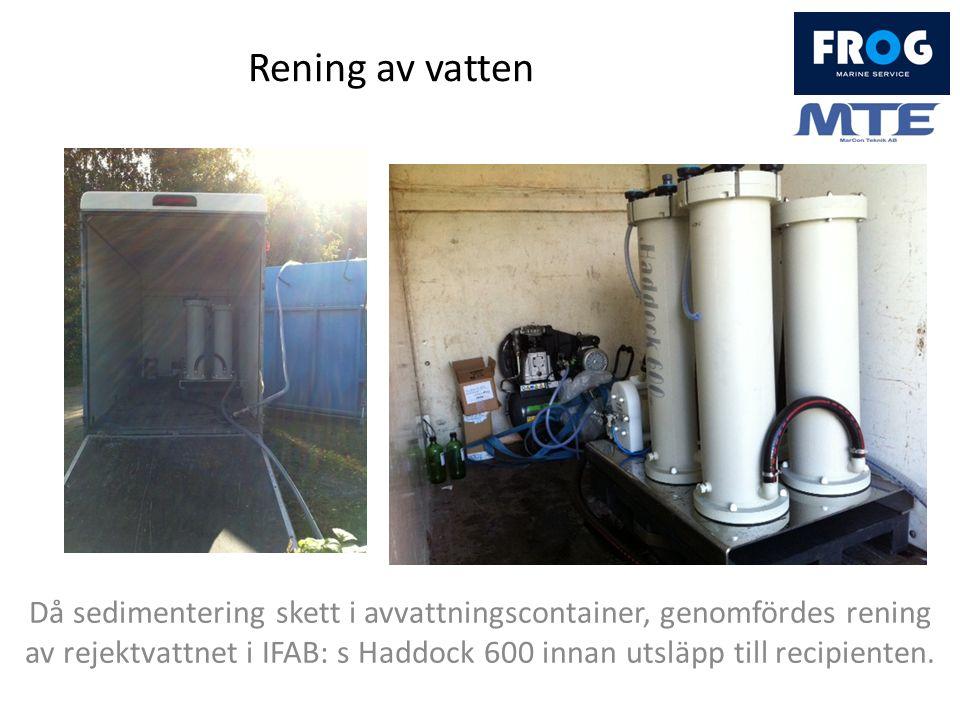 Rening av vatten Då sedimentering skett i avvattningscontainer, genomfördes rening av rejektvattnet i IFAB: s Haddock 600 innan utsläpp till recipienten.
