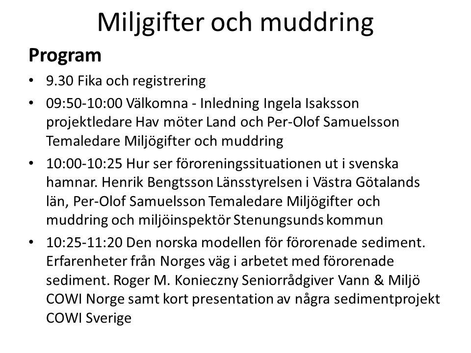 Miljgifter och muddring Program 9.30 Fika och registrering 09:50-10:00 Välkomna - Inledning Ingela Isaksson projektledare Hav möter Land och Per-Olof Samuelsson Temaledare Miljögifter och muddring 10:00-10:25 Hur ser föroreningssituationen ut i svenska hamnar.