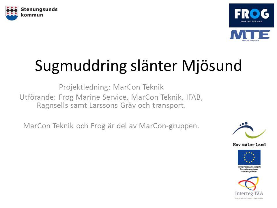 Sugmuddring slänter Mjösund Projektledning: MarCon Teknik Utförande: Frog Marine Service, MarCon Teknik, IFAB, Ragnsells samt Larssons Gräv och transport.