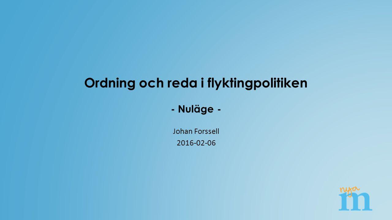 Ordning och reda i flyktingpolitiken - Nuläge - Johan Forssell 2016-02-06