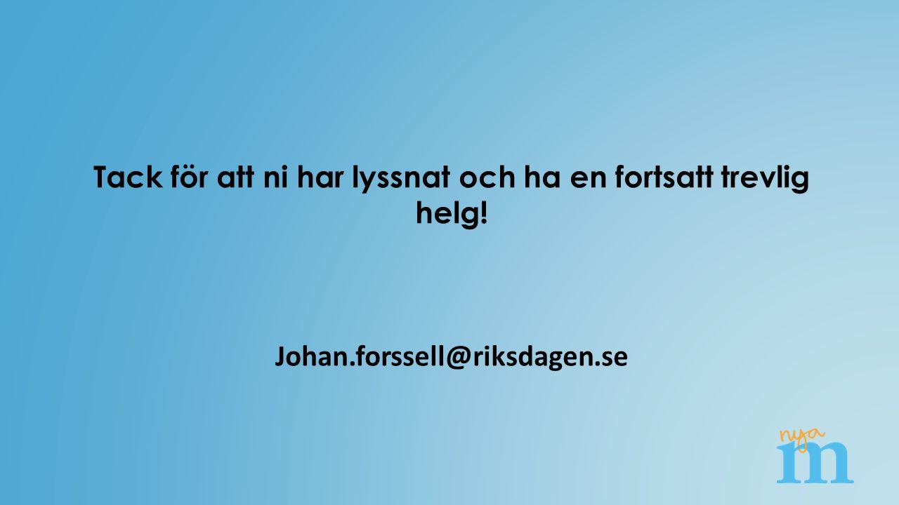 Tack för att ni har lyssnat och ha en fortsatt trevlig helg! Johan.forssell@riksdagen.se