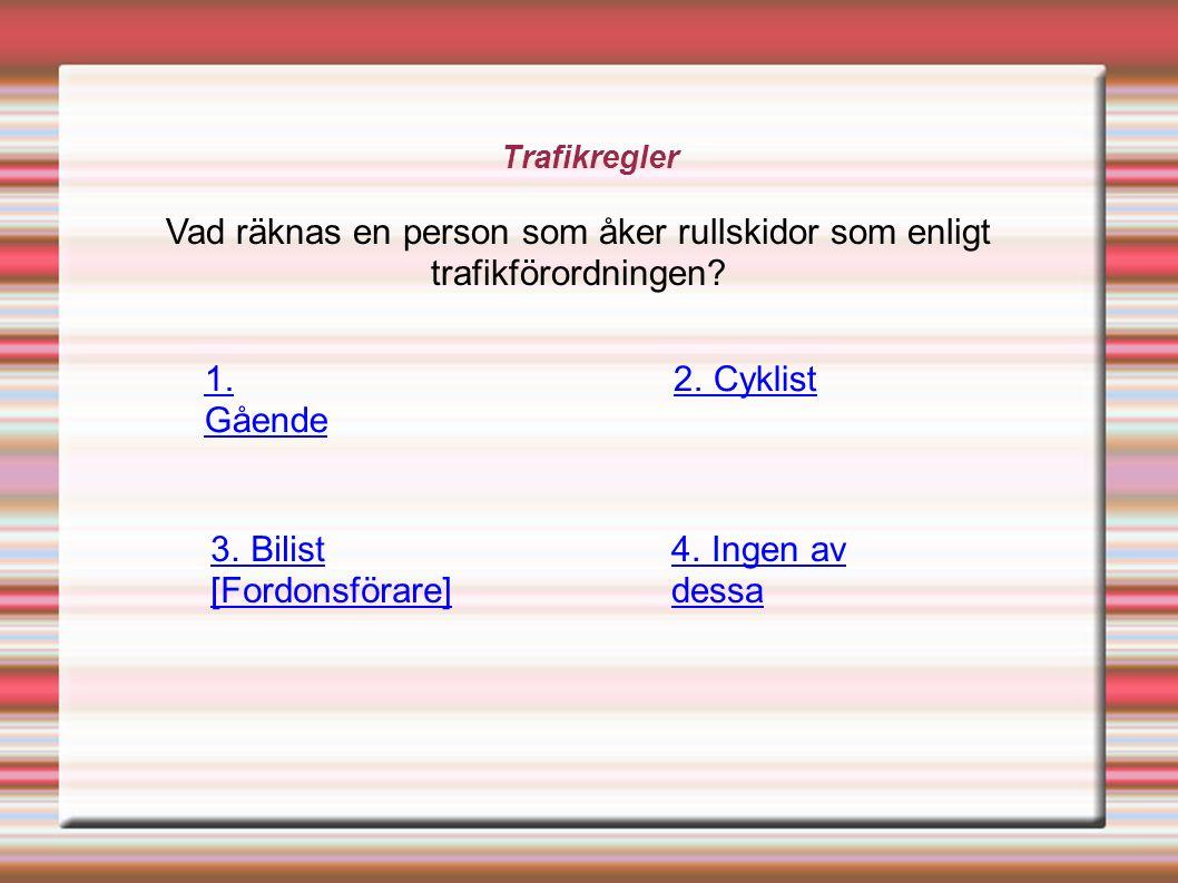 Trafikregler Vad räknas en person som åker rullskidor som enligt trafikförordningen.