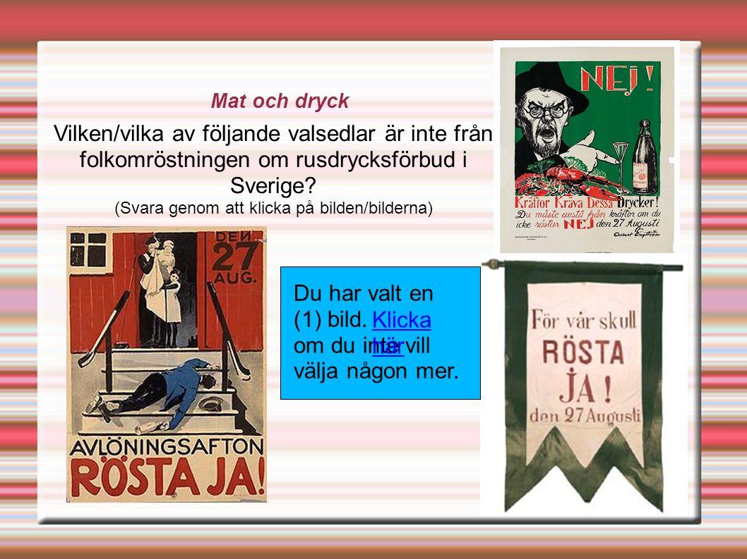 Mat och dryck Vilken/vilka av följande valsedlar är inte från folkomröstningen om rusdrycksförbud i Sverige.