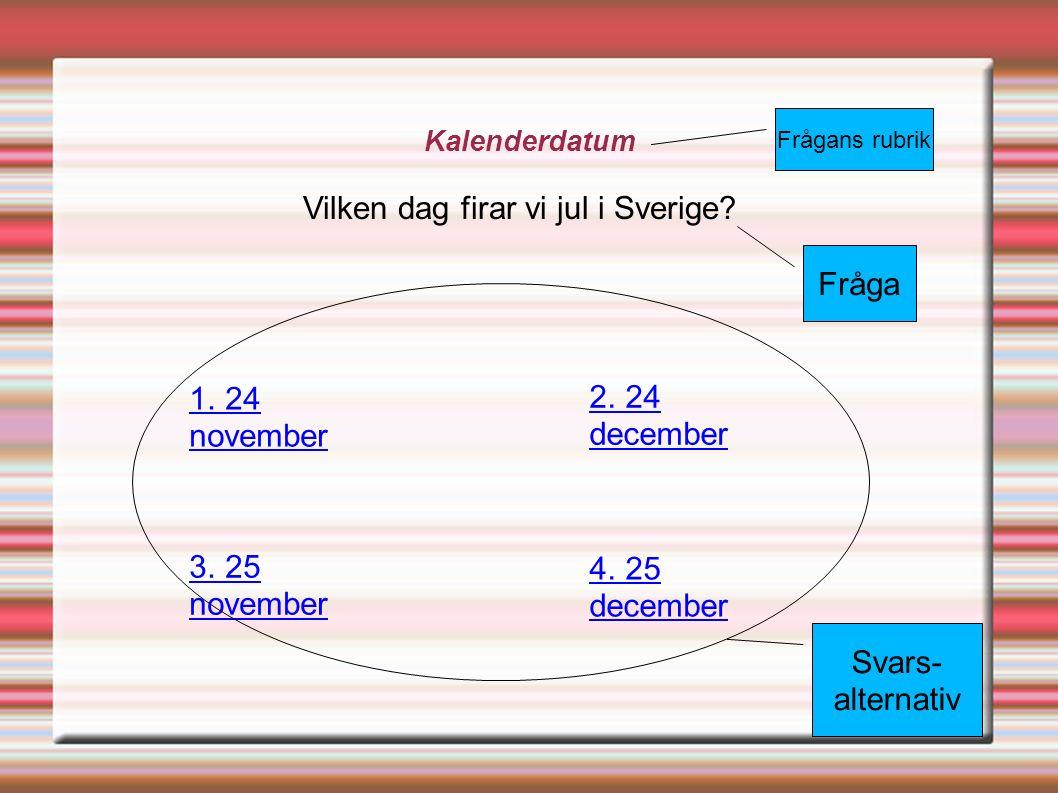 Kalenderdatum Vilken dag firar vi jul i Sverige. Frågans rubrik Fråga 1.