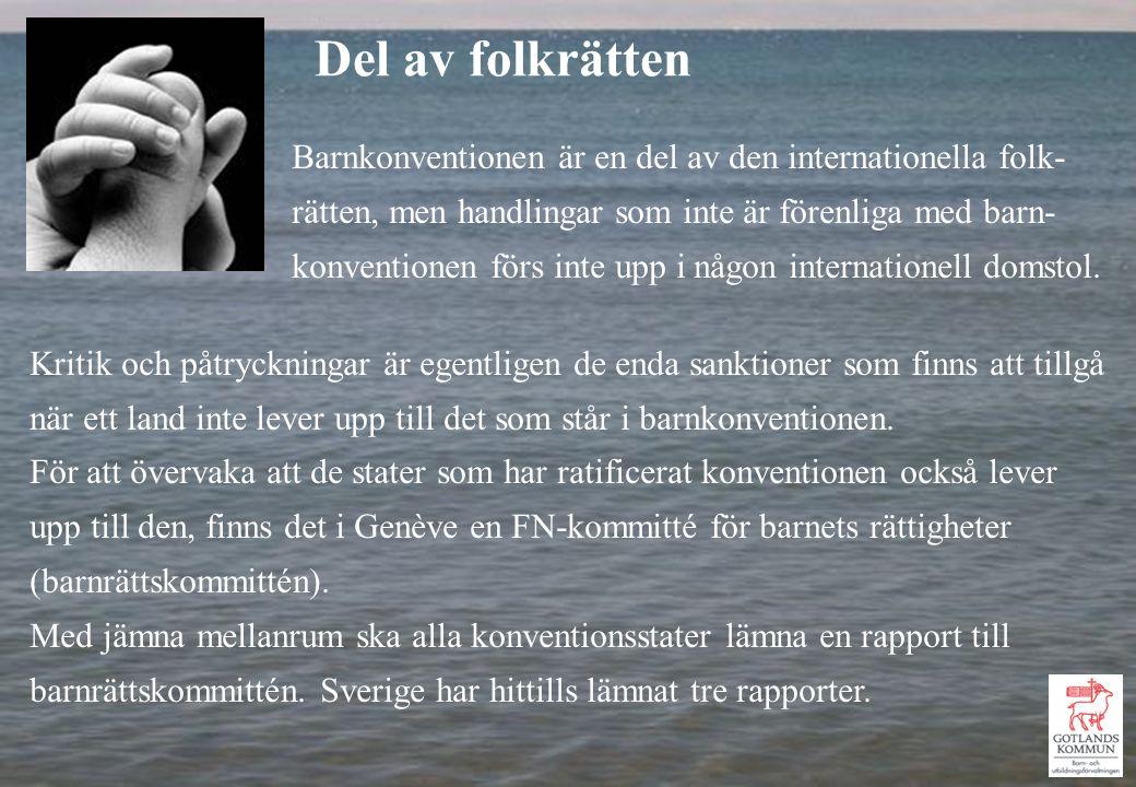 Barnkonventionen är en del av den internationella folk- rätten, men handlingar som inte är förenliga med barn- konventionen förs inte upp i någon internationell domstol.