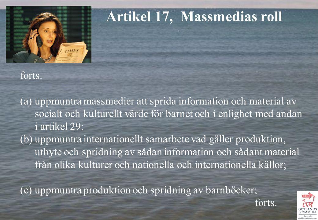 forts. (a)uppmuntra massmedier att sprida information och material av socialt och kulturellt värde för barnet och i enlighet med andan i artikel 29; (