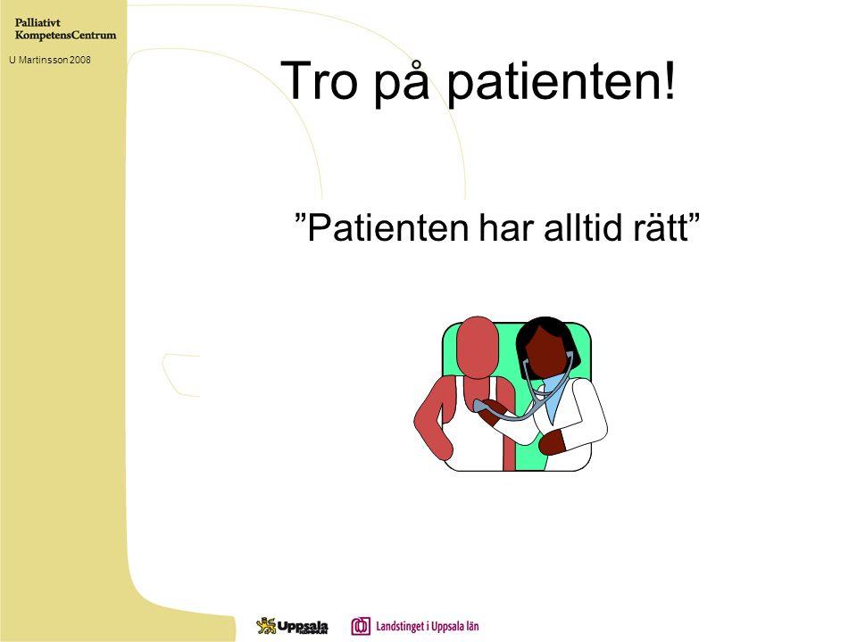 """Tro på patienten! """"Patienten har alltid rätt"""" U Martinsson 2008"""