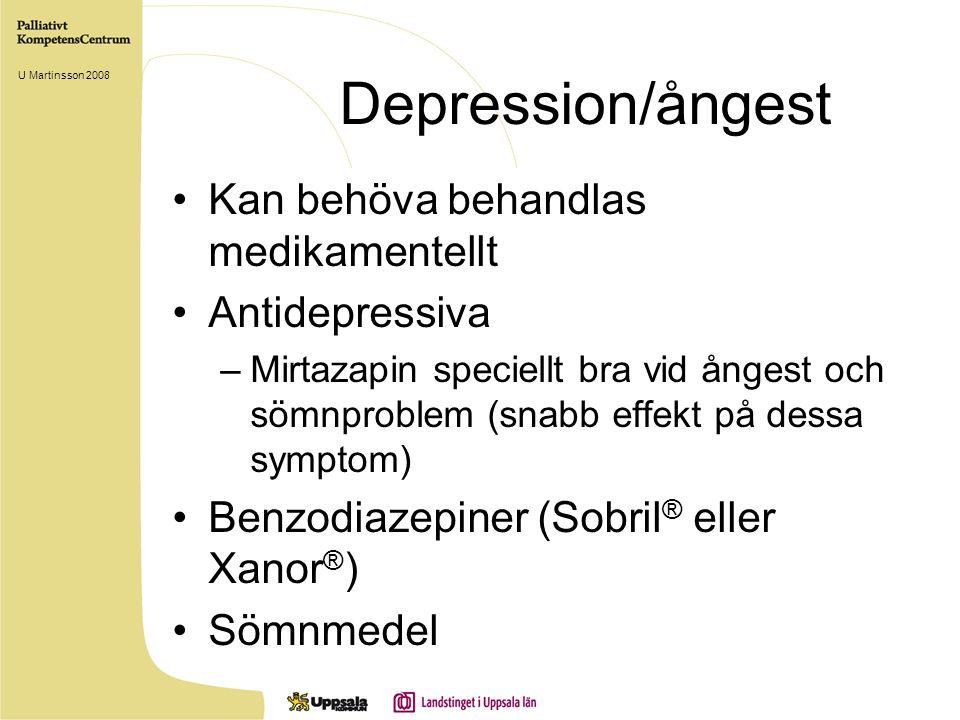 Depression/ångest Kan behöva behandlas medikamentellt Antidepressiva –Mirtazapin speciellt bra vid ångest och sömnproblem (snabb effekt på dessa symptom) Benzodiazepiner (Sobril ® eller Xanor ® ) Sömnmedel U Martinsson 2008