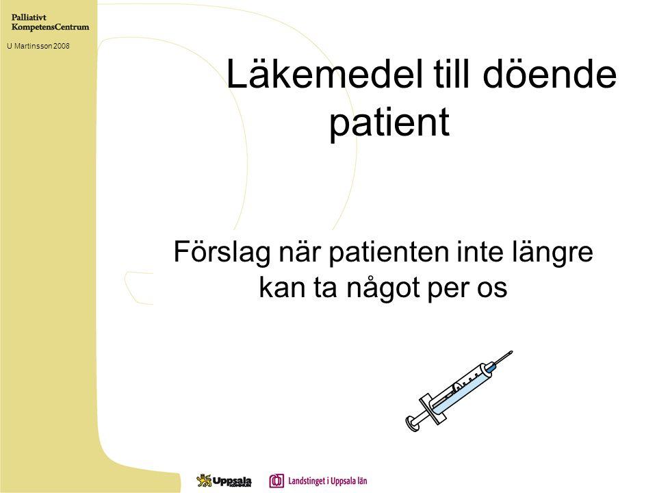 Läkemedel till döende patient Förslag när patienten inte längre kan ta något per os U Martinsson 2008