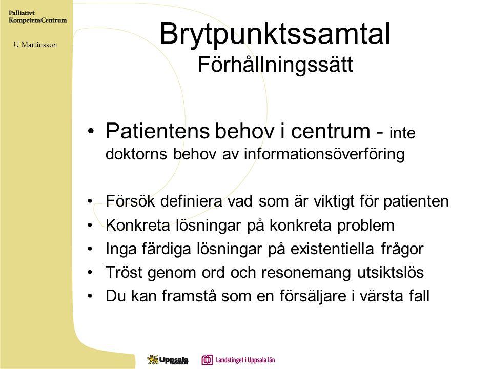 Brytpunktssamtal Förhållningssätt Patientens behov i centrum - inte doktorns behov av informationsöverföring Försök definiera vad som är viktigt för p