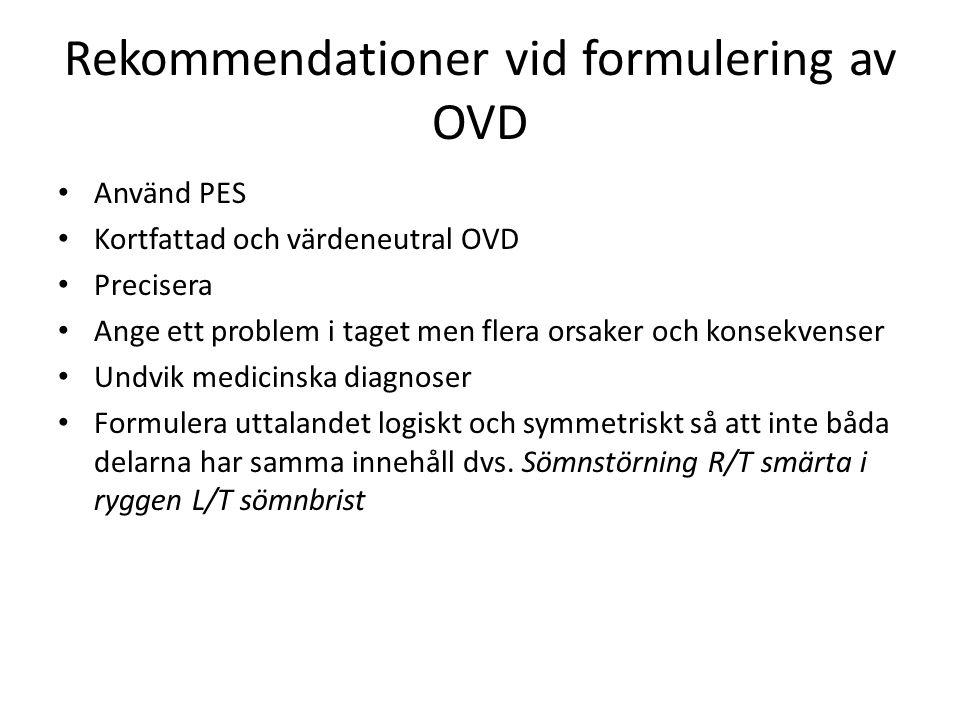 Rekommendationer vid formulering av OVD Använd PES Kortfattad och värdeneutral OVD Precisera Ange ett problem i taget men flera orsaker och konsekvenser Undvik medicinska diagnoser Formulera uttalandet logiskt och symmetriskt så att inte båda delarna har samma innehåll dvs.