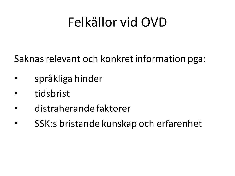 Felkällor vid OVD Saknas relevant och konkret information pga: språkliga hinder tidsbrist distraherande faktorer SSK:s bristande kunskap och erfarenhet