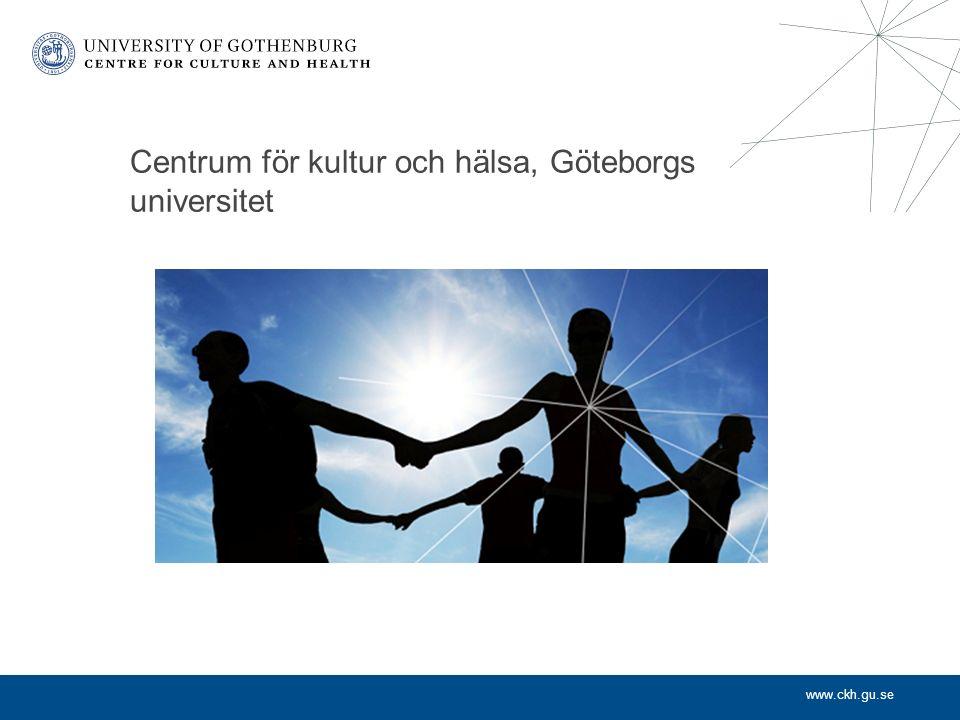 www.ckh.gu.se Centrum för kultur och hälsa, Göteborgs universitet