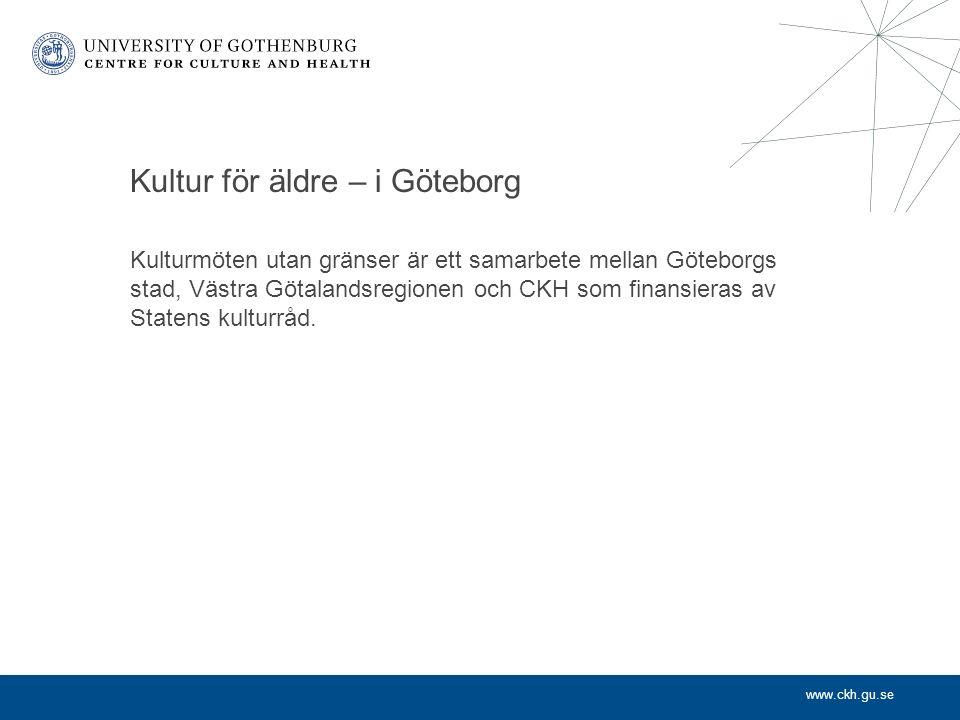 www.ckh.gu.se Kultur för äldre – i Göteborg Kulturmöten utan gränser är ett samarbete mellan Göteborgs stad, Västra Götalandsregionen och CKH som finansieras av Statens kulturråd.