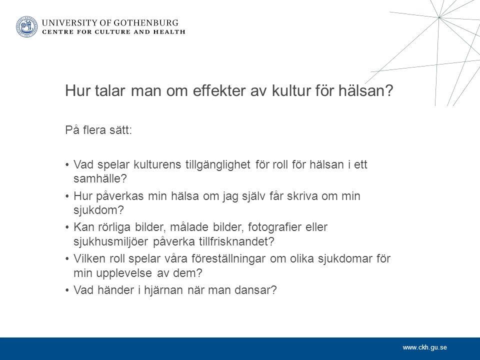 www.ckh.gu.se Hur talar man om effekter av kultur för hälsan.