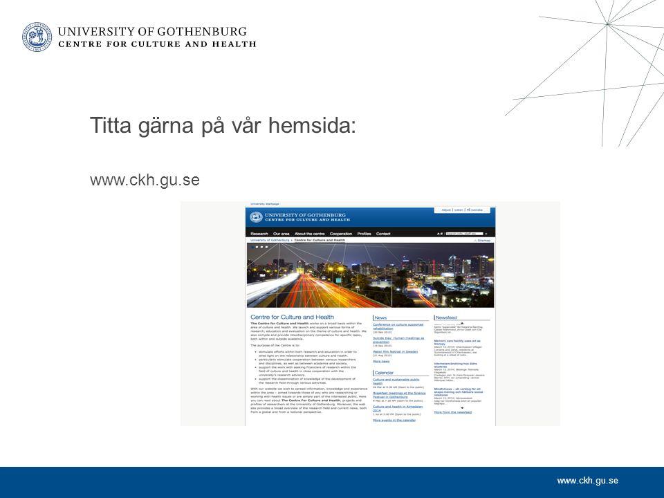 www.ckh.gu.se Titta gärna på vår hemsida: www.ckh.gu.se