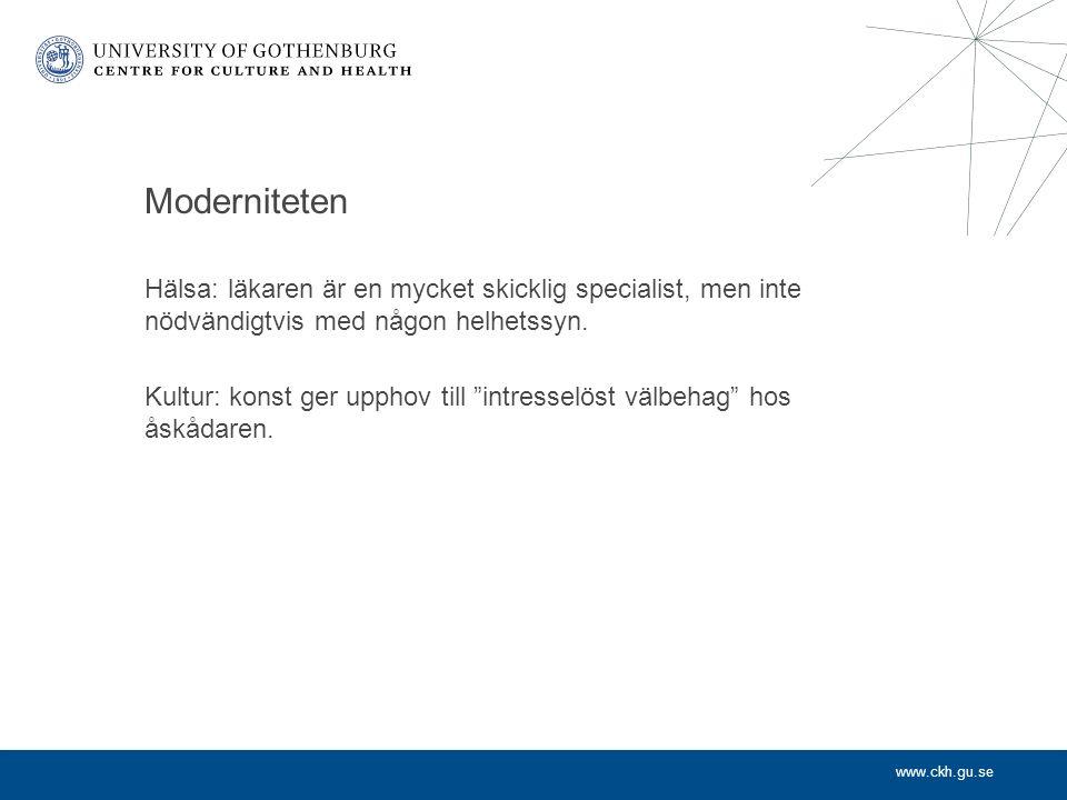 www.ckh.gu.se Moderniteten Hälsa: läkaren är en mycket skicklig specialist, men inte nödvändigtvis med någon helhetssyn.
