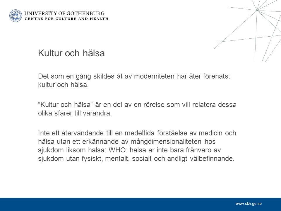 www.ckh.gu.se Också i dag handlar vår hälsa om annat än medicin och biologi Sjukdom såväl som hälsa har tre dimensioner: – det biologiskt konstaterbara – den kulturella representationen – den personliga erfarenheten