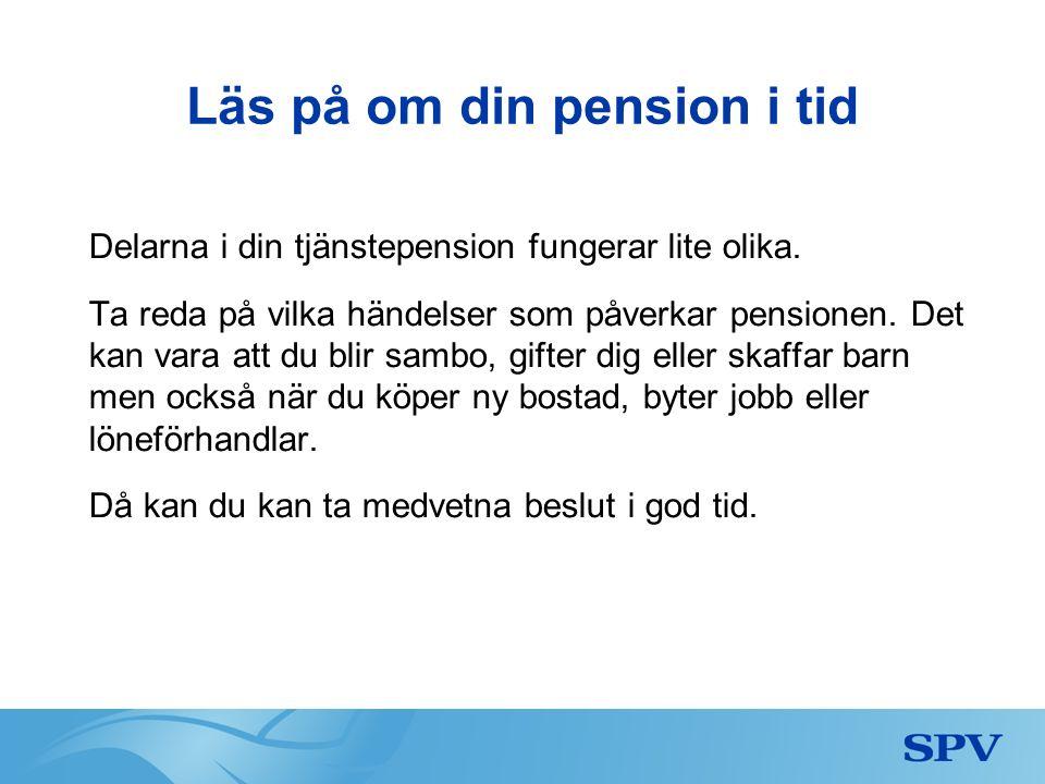 Läs på om din pension i tid Delarna i din tjänstepension fungerar lite olika.