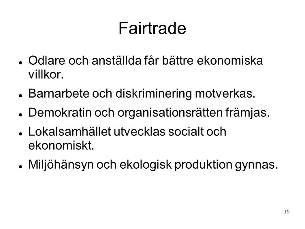 Fairtrade Odlare och anställda får bättre ekonomiska villkor. Barnarbete och diskriminering motverkas. Demokratin och organisationsrätten främjas. Lok