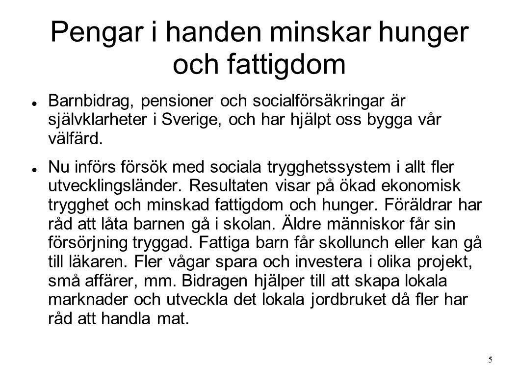 Pengar i handen minskar hunger och fattigdom Barnbidrag, pensioner och socialförsäkringar är självklarheter i Sverige, och har hjälpt oss bygga vår välfärd.