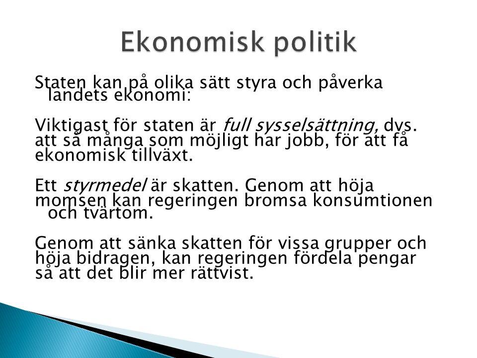 Staten kan på olika sätt styra och påverka landets ekonomi: Viktigast för staten är full sysselsättning, dvs.