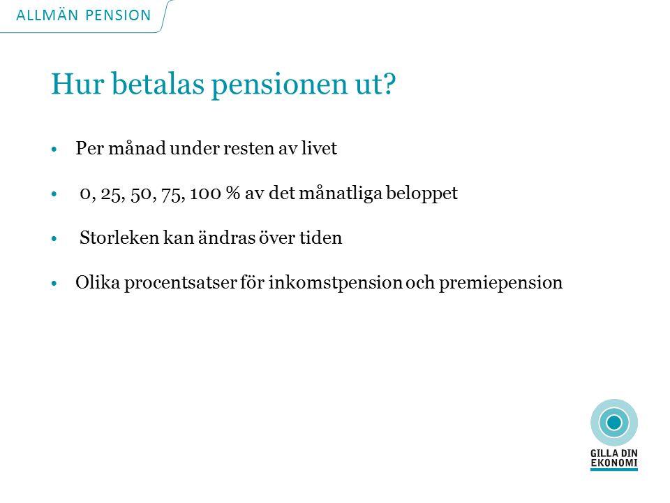 ALLMÄN PENSION Hur betalas pensionen ut.