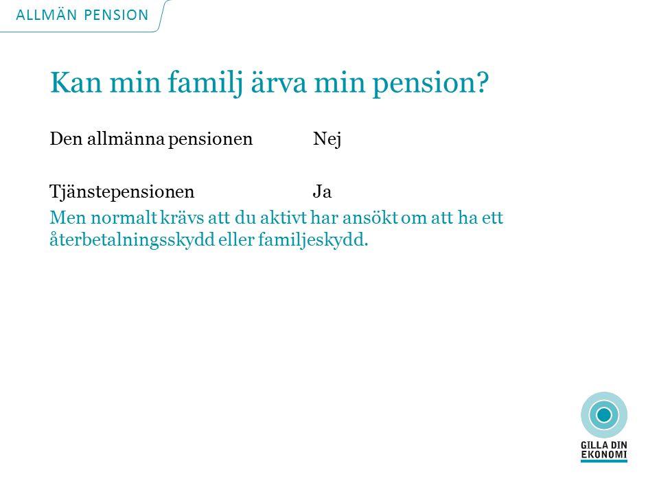 ALLMÄN PENSION Kan min familj ärva min pension.