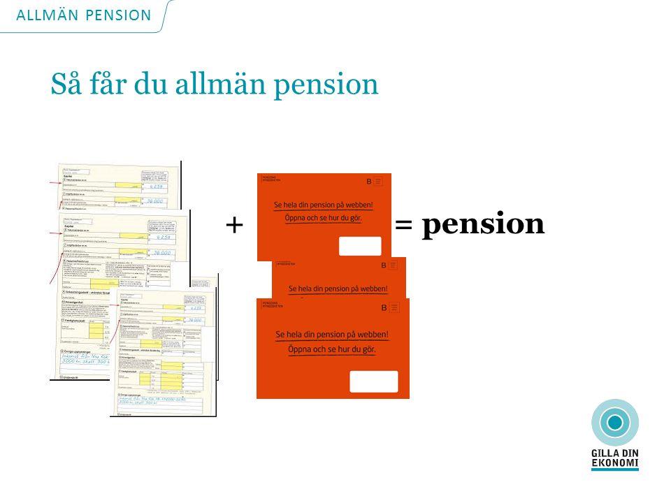 + = pension ALLMÄN PENSION Så får du allmän pension