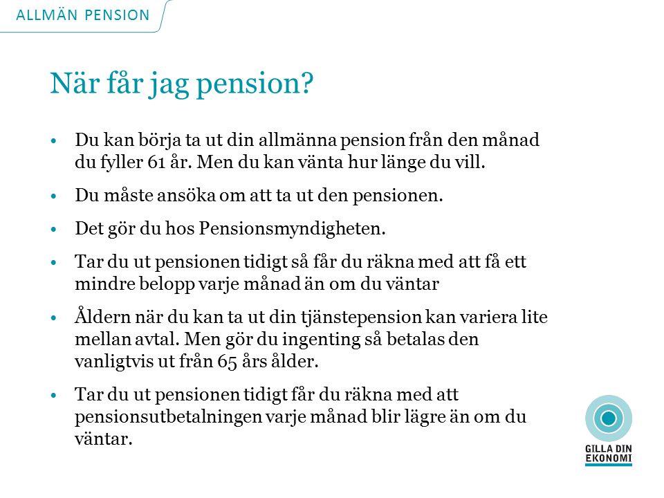 ALLMÄN PENSION Att ansöka om allmän pension Alla måste ansöka Ansök 2-3 månader innan Ansök via e-legitimation