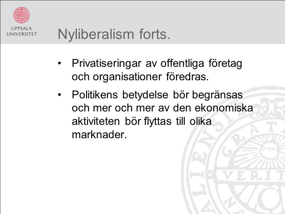 Nyliberalism forts. Privatiseringar av offentliga företag och organisationer föredras.