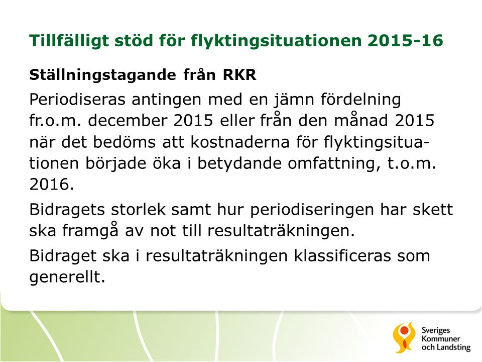 Tillfälligt stöd för flyktingsituationen 2015-16 Ställningstagande från RKR Periodiseras antingen med en jämn fördelning fr.o.m. december 2015 eller f