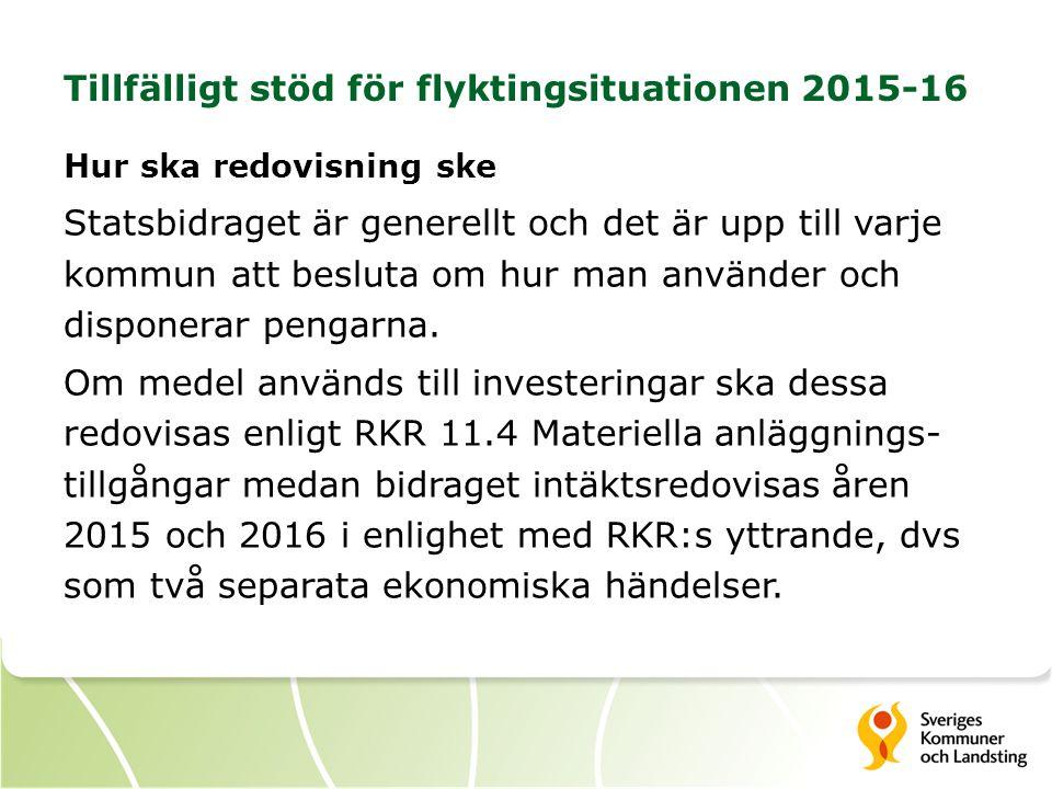 Tillfälligt stöd för flyktingsituationen 2015-16 Hur ska redovisning ske Statsbidraget är generellt och det är upp till varje kommun att besluta om hur man använder och disponerar pengarna.