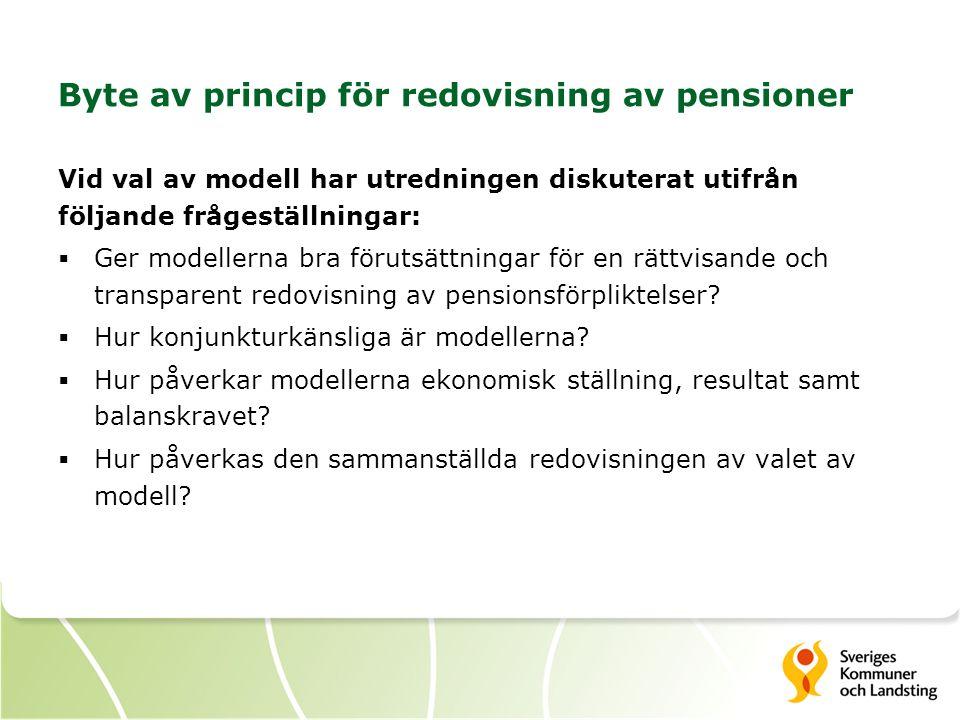 Byte av princip för redovisning av pensioner Vid val av modell har utredningen diskuterat utifrån följande frågeställningar:  Ger modellerna bra förutsättningar för en rättvisande och transparent redovisning av pensionsförpliktelser.