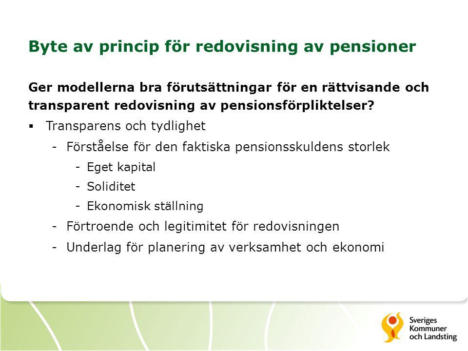 Byte av princip för redovisning av pensioner Ger modellerna bra förutsättningar för en rättvisande och transparent redovisning av pensionsförpliktelser.