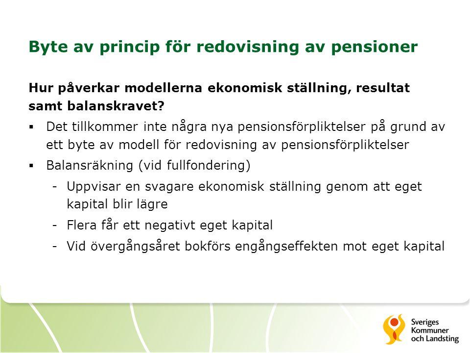 Byte av princip för redovisning av pensioner Hur påverkar modellerna ekonomisk ställning, resultat samt balanskravet?  Det tillkommer inte några nya