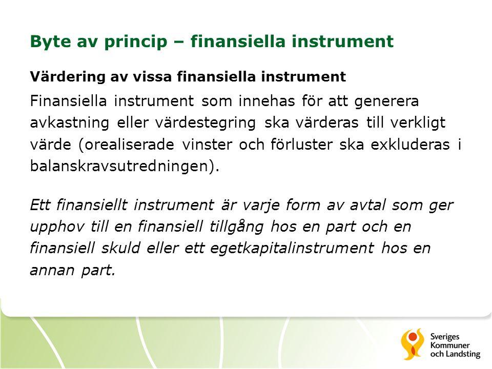 Byte av princip – finansiella instrument Värdering av vissa finansiella instrument Finansiella instrument som innehas för att generera avkastning eller värdestegring ska värderas till verkligt värde (orealiserade vinster och förluster ska exkluderas i balanskravsutredningen).