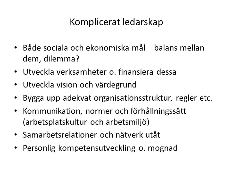 Komplicerat ledarskap Både sociala och ekonomiska mål – balans mellan dem, dilemma.