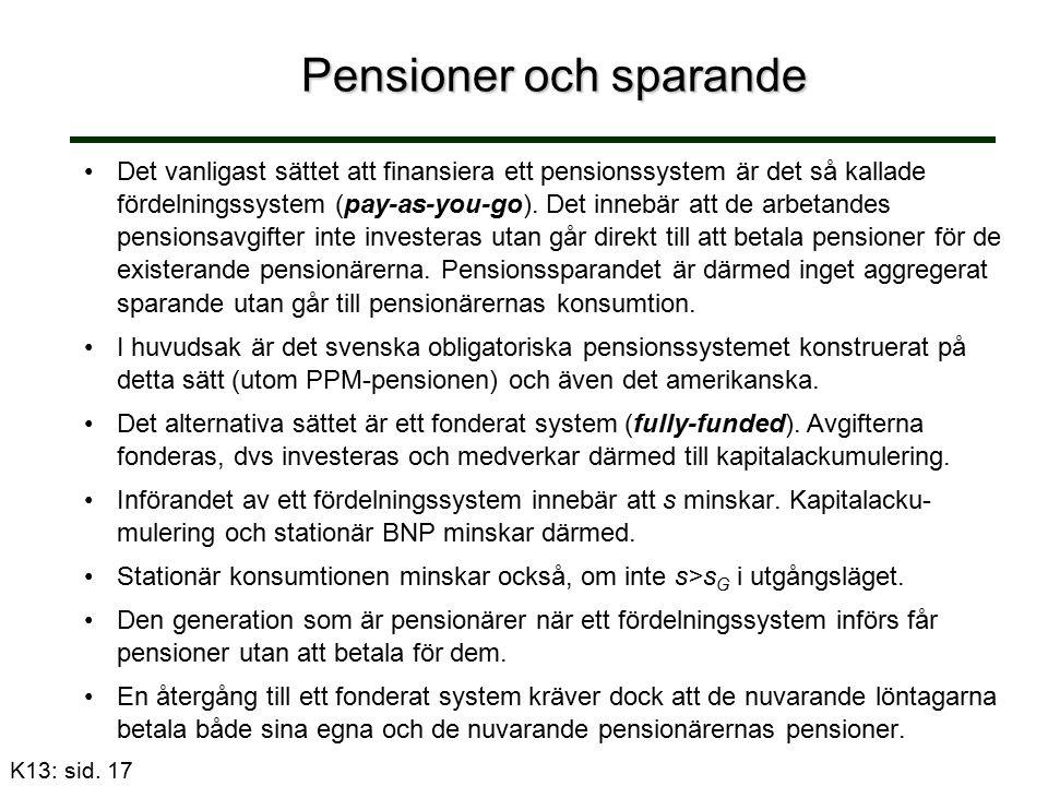 Pensioner och sparande Det vanligast sättet att finansiera ett pensionssystem är det så kallade fördelningssystem (pay-as-you-go).