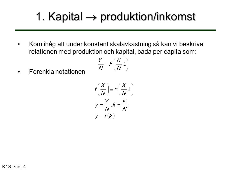 1. Kapital  produktion/inkomst Kom ihåg att under konstant skalavkastning så kan vi beskriva relationen med produktion och kapital, båda per capita s