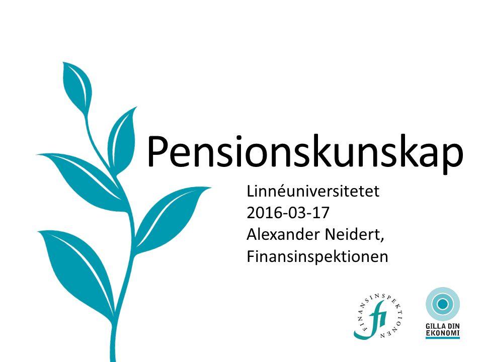 Pensionskunskap Linnéuniversitetet 2016-03-17 Alexander Neidert, Finansinspektionen
