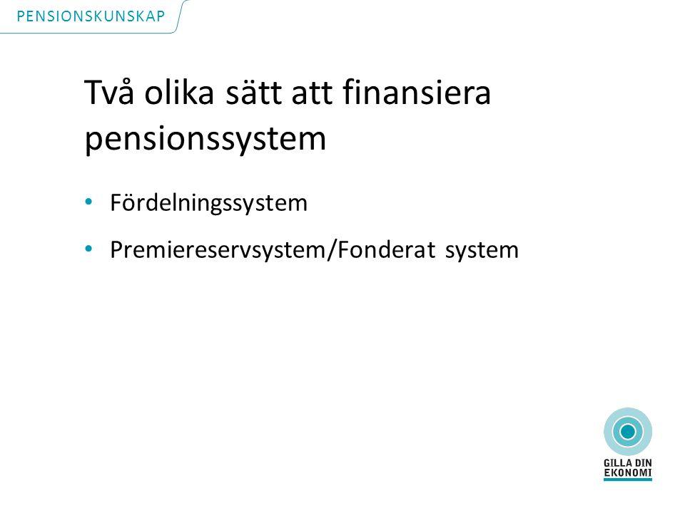 Två olika sätt att finansiera pensionssystem Fördelningssystem Premiereservsystem/Fonderat system PENSIONSKUNSKAP